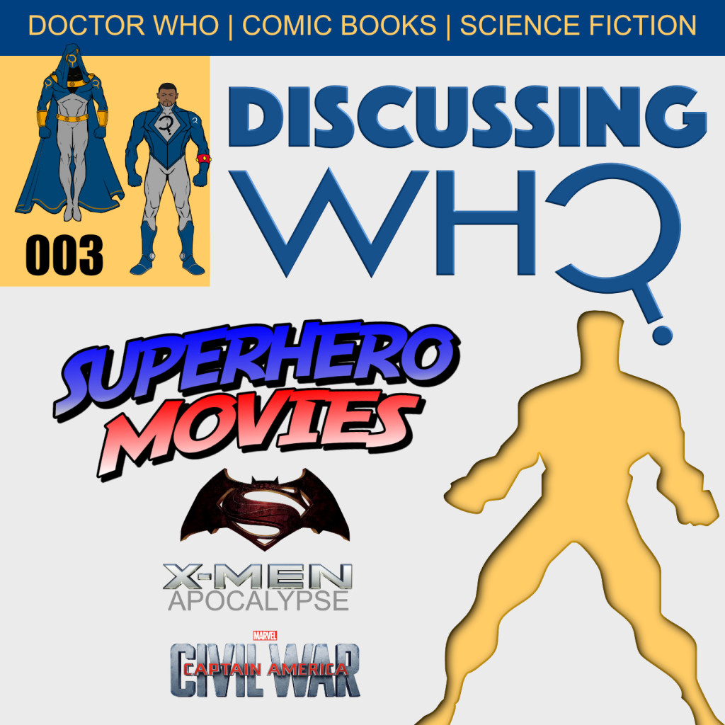 Discussing Who Episode 003 Upcoming Superhero Movies