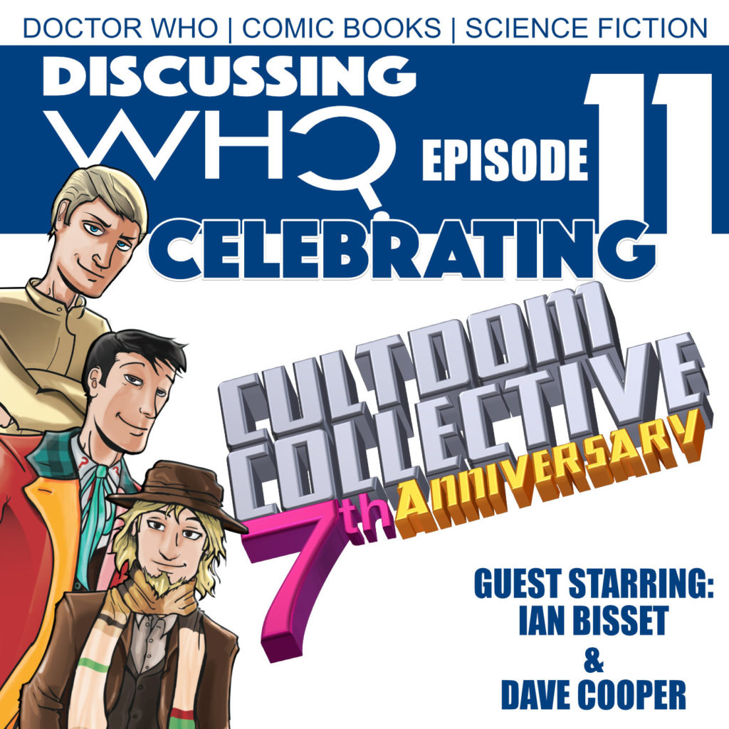 Discussing Who Episode 11 - Cultdom Collective 7th Anniversary
