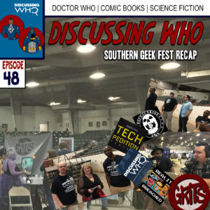 Discussing Who Episode 48, Recap of Southern Geek Fest 2