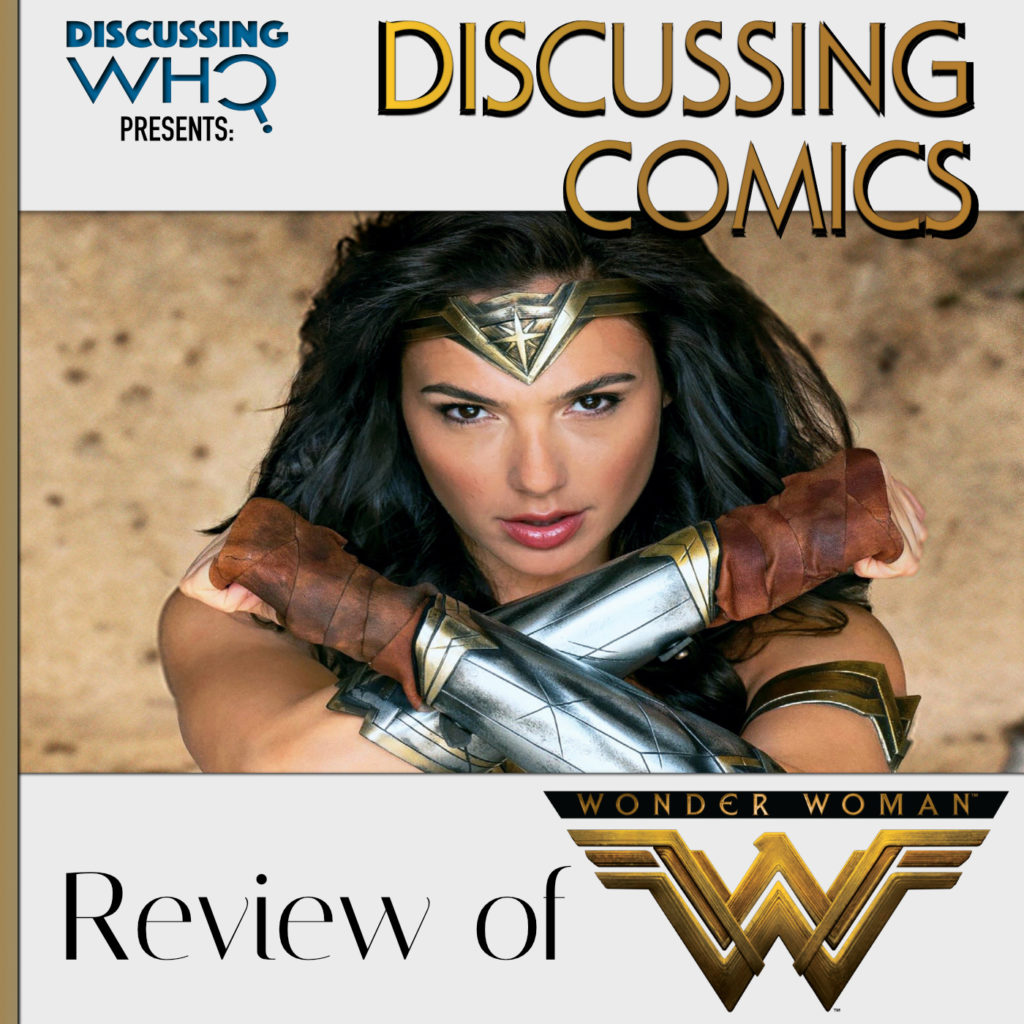 Discussing Who Presents Discussing Comics, Review of Wonder Woman, The Movie