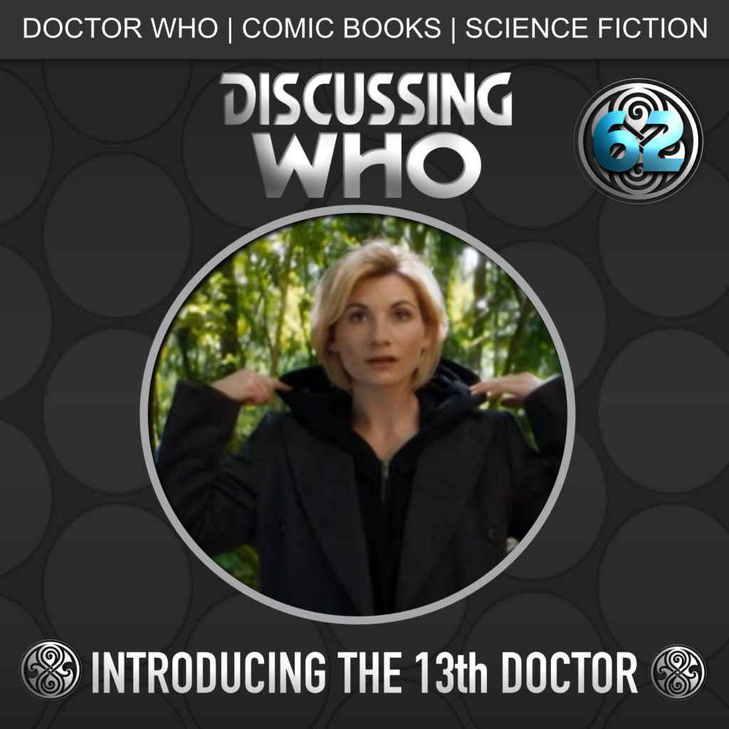 Discussing Who Episode 62, Introducing the 13th Doctor
